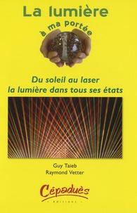 Guy Taieb et Raymond Vetter - La lumière à ma portée - Du soleil au laser : la lumière dans tous ses états.