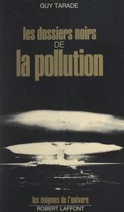 Guy Tarade et Francis Mazière - Les dossiers noirs de la pollution.