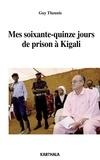 Guy Theunis - Mes soixante-quinze jours de prison à Kigali.