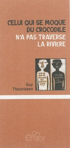 Guy Theunissen et François Ebouele - Celui qui se moque du crocodile n'a pas traversé la rivière.