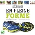 Guy Thibault et Pierre Lavoie - En Pleine Forme - Conseils pratiques pour s'entraîner et persévérer.