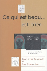Guy Thiberghien et Jean-Yves Baudouin - Ce qui est beau,,, est bien ! - Psycho-sociobiologie de la beauté.