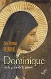 Guy-Thomas Bedouelle - Dominique ou la grâce de la parole.