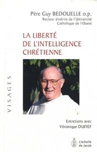 Guy-Thomas Bedouelle - La liberté de l'intelligence chrétienne.