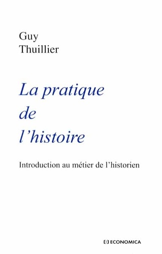 Guy Thuillier - La pratique de l'histoire - Introduction au métier de l'historien.