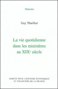 Guy Thuillier - La vie quotidienne dans les ministères au XIXe siècle.