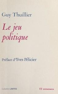 Guy Thuillier et Yves Pélicier - Le jeu politique.