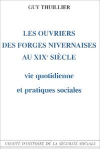 Guy Thuillier - Les ouvriers des forges nivernaises au XIXème siècle : vie quotidienne et pratiques sociales.