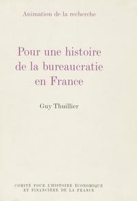 Guy Thuillier - Pour une histoire de la bureaucratie en France Tome  1 - Pour une histoire de la bureaucratie en France.