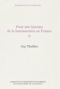 Guy Thuillier - Pour une histoire de la bureaucratie en France - Tome 2.