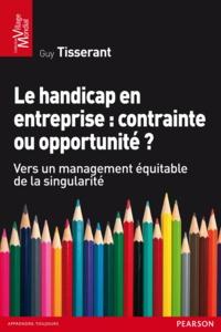 Guy Tisserant - Le handicap en entreprise : contrainte ou opportunité ?.