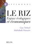 Guy Trébuil et Mahabub Hossain - Le riz - Enjeux écologiques et économiques.