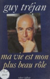 Guy Tréjan - Ma vie est mon plus beau rôle....
