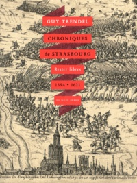 Guy Trendel - Chroniques de Strasbourg - Rester libres (1394-1621).