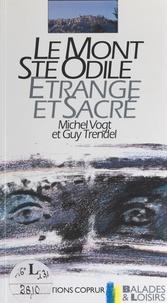 Guy Trendel et Michel Vogt - Le mont Sainte-Odile, étrange et sacré.