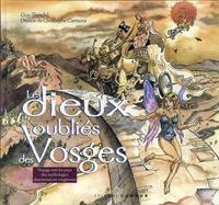 Guy Trendel et Christophe Carmona - Les Dieux oubliés des Vosges - Voyage vers les pays des mythologies alsaciennes et vosgiennes.