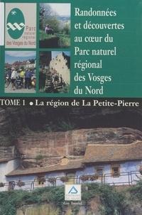 Guy Trendel et Christian Cantin - Randonnées et découvertes au cœur du Parc naturel régional des Vosges du Nord (1). La région de La Petite-Pierre.