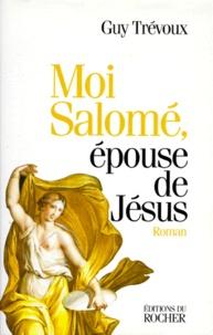 Guy Trévoux - Moi Salomé, épouse de Jésus.
