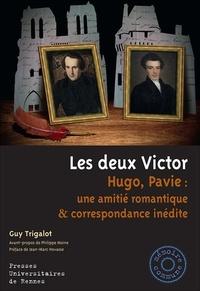 Guy Trigalot - Les deux Victor - Hugo, Pavie : une amitié romantique & correspondance inédite.