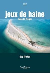 Guy Tristan - Jeux de haine dans le Trégor.