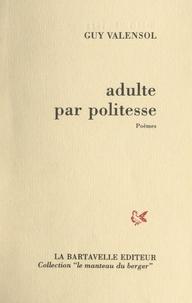 Guy Valensol - Adulte par politesse.