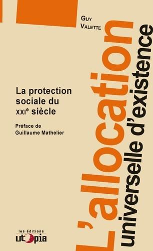 L'allocation universelle d'existence. La protection sociale du XXIe siècle