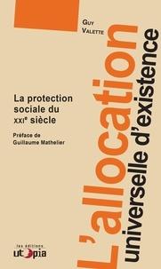 Guy Valette - L'allocation universelle d'existence - La protection sociale du XXIe siècle.