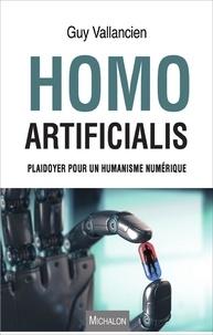 Guy Vallancien - Homo Artificialis - Plaidoyer pour un humanisme numérique.