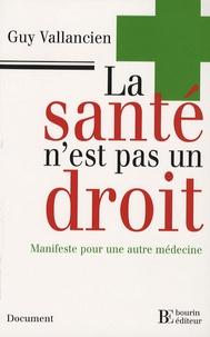 Guy Vallancien - La santé n'est pas un droit - Manifeste pour une autre médecine.