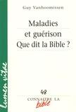 Guy Vanhoomissen - Maladies et guérison - Que dit la Bible ?.