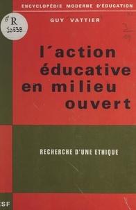 Guy Vattier et Jean Chazal - L'action éducative en milieu ouvert - Recherche d'une éthique.