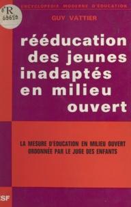 Guy Vattier et H. Joubrel - Rééducation des jeunes inadaptés en milieu ouvert - La mesure d'éducation en milieu ouvert ordonnée par le juge des enfants.