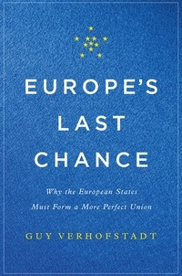 Guy Verhofstadt - Europe's Last Chance - Why the European States Must Form a More Perfect Union.