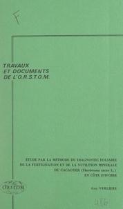 Guy Verlière et  Office de la recherche scienti - Étude, par la méthode du diagnostic foliaire, de la fertilisation et de la nutrition minérale du cacaoyer (Theobroma cacao L.) en Côte d'Ivoire.