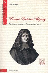 Guy Verron - François Eudes de Mézeray - Histoire et pouvoir en France au XVIIe siècle.