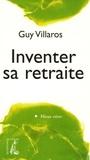 Guy Villaros - Inventer sa retraite.