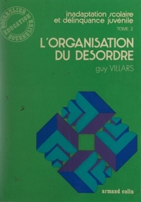 Guy Villars - Inadaptation scolaire et délinquance juvénile (2) - L'organisation du désordre.