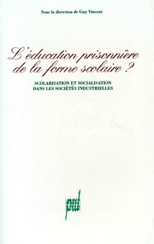 L'EDUCATION PRISONNIERE DE LA FORME SCOLAIRE ? Scolarisation et socialisation dans les sociétés industrielles