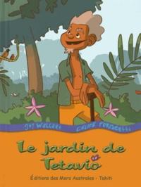 Guy Wallart et Céline Foriscetti - Le jardin de Tetavio.