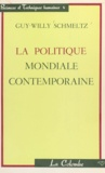 Guy-Willy Schmeltz et Henri Hartung - La politique mondiale contemporaine.