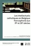 Guy Zelis - Les intellectuels catholiques en Belgique francophone aux 19e et 20e siècles.