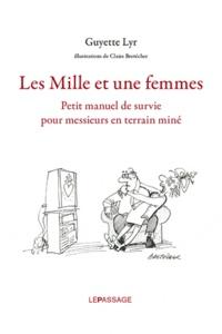 Guyette Lyr - Les mille et une femmes - Petit manuel de survie pour messieurs en terrain miné.