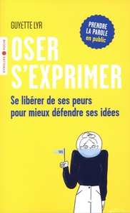 Guyette Lyr - Oser s'exprimer - Se libérer de ses peurs pour mieux défendre ses idées.