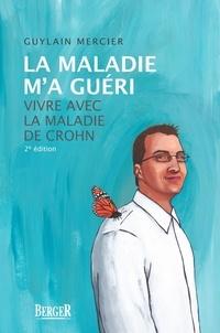 Guylain Mercier - La maladie m'a guéri, 2e édition - Vivre avec la maladie de Crohn.