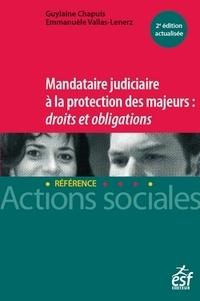 Guylaine Chapuis et Emmanuèle Vallas-Lenerz - Mandataire judiciaire à la protection des majeurs : Droits et obligations.