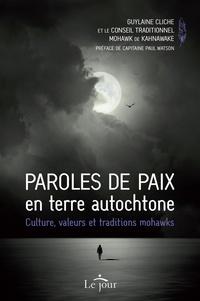 Guylaine Cliche - Paroles de paix en terre autochtone - Culture, valeurs et traditions mohawks.