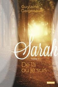 Guylaine Daigneault - Sarah 01 : De là où je suis.