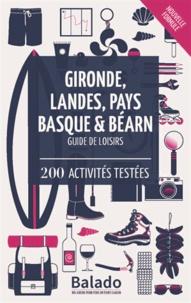 Guylaine Gavroy et Jean-François Heimburger - Gironde, Landes, Pays Basque & Béarn - Guide de loisirs - 200 activités testées.