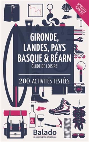 Gironde, Landes, Pays Basque & Béarn - Guide de loisirs. 200 activités testées 9e édition