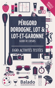 Guylaine Gavroy et Jean-François Heimburger - Périgord, Dordogne, Lot et Lot-et-Garonne - 160 activités testées.